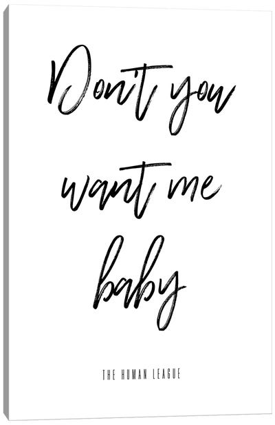 Don't You Want Me Baby Canvas Art Print