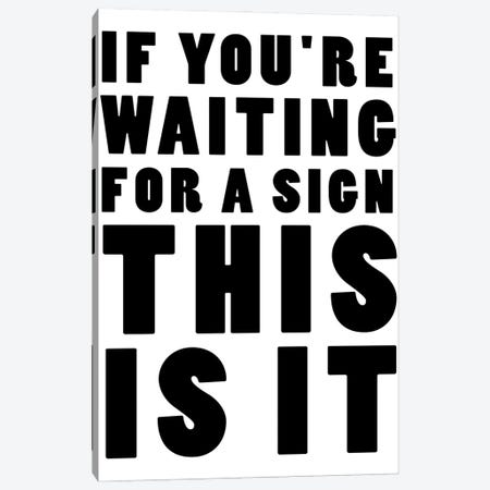 If You're Waiting For A Sign This Is It Canvas Print #MSD31} by Mambo Art Studio Canvas Art