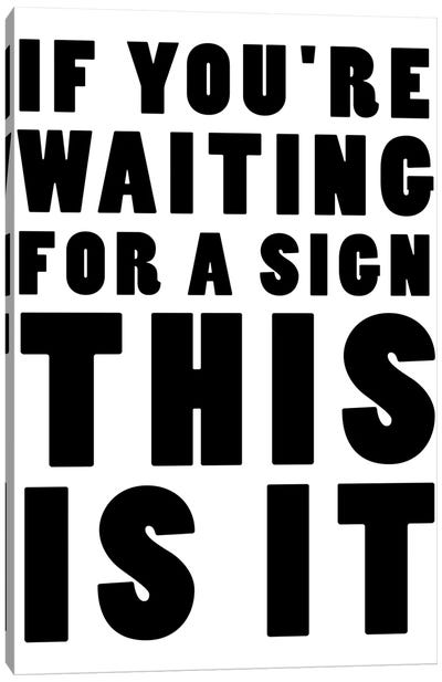 If You're Waiting For A Sign This Is It Canvas Art Print