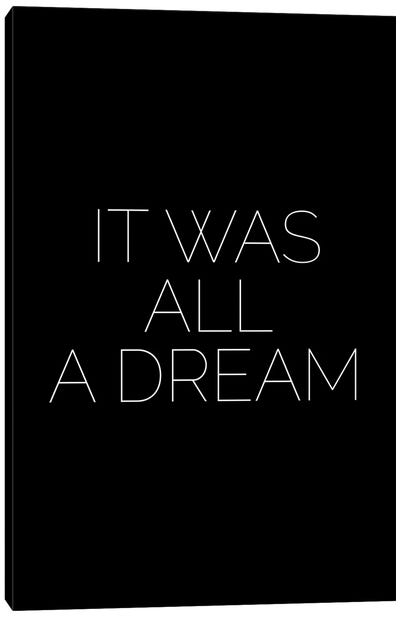 It Was All A Dream Canvas Art Print