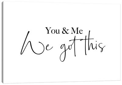 You and me. We got this Canvas Art Print