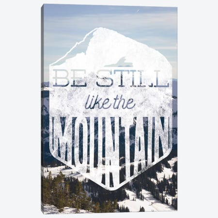 Be Still Like the Mountain Canvas Print #MTM1} by 5by5collective Canvas Art Print