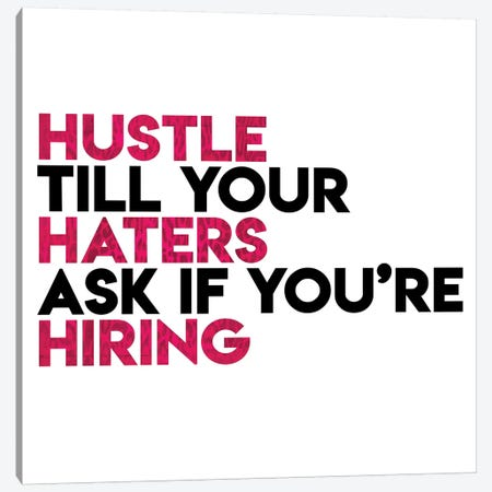 Hustle Haters Hiring Canvas Print #MVI133} by Mlli Villa Art Print