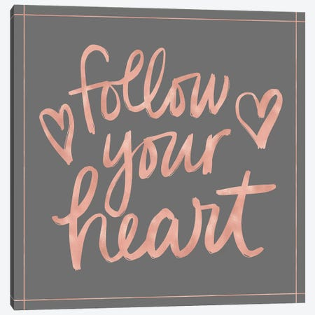 Follow Your Heart Canvas Print #NDD39} by Noonday Design Canvas Artwork