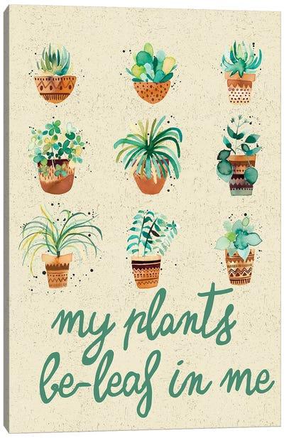 My Plants Believe In Me Canvas Art Print