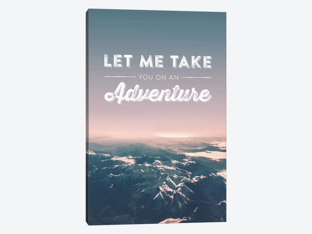 Typographic Quotes 2  Let me take you on an Adventure by Joe Mania 1-piece Art Print