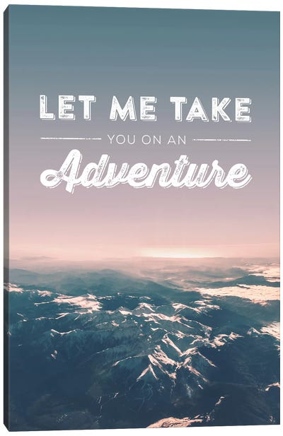 Typographic Quotes 2  Let me take you on an Adventure Canvas Art Print