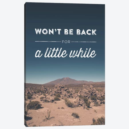 Typographic Quotes 2  Won't be back for a little While Canvas Print #NIA110} by Joe Mania Canvas Print