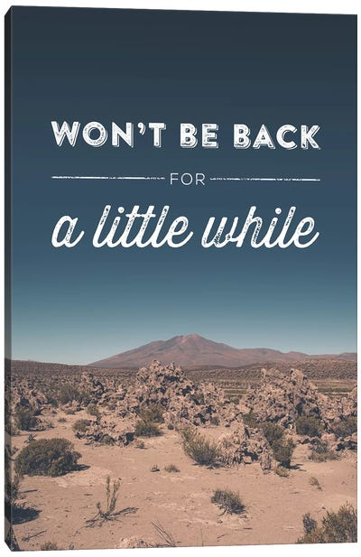Typographic Quotes 2  Won't be back for a little While Canvas Art Print