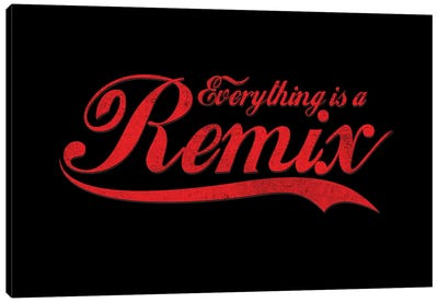 Everything Is A Remix Canvas Art Print