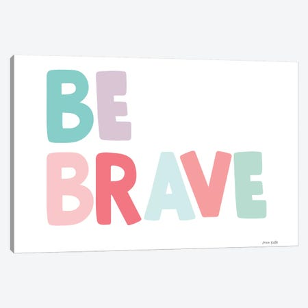 Be Brave Canvas Print #NKL1} by Ann Kelle Art Print
