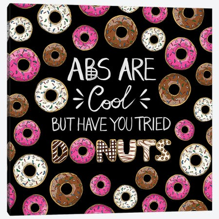 Abs Are Cool But Have You Tried Donuts Canvas Print #NOT2} by Notsniw Art Canvas Art