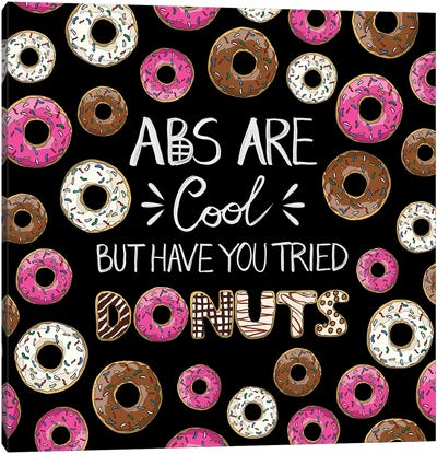 Abs Are Cool But Have You Tried Donuts Canvas Art Print
