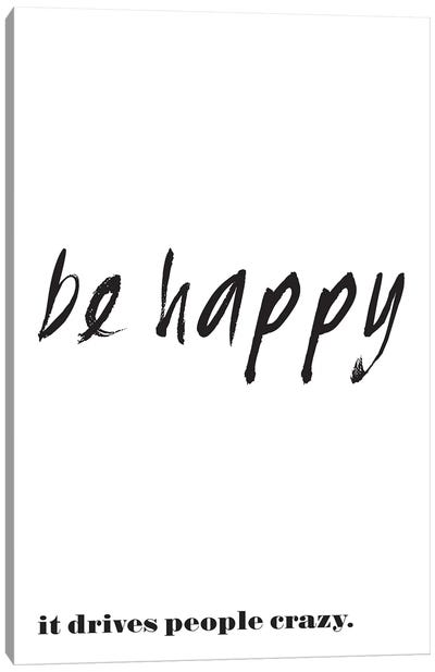 Be Happy - Funny Inspirational Quote Canvas Art Print
