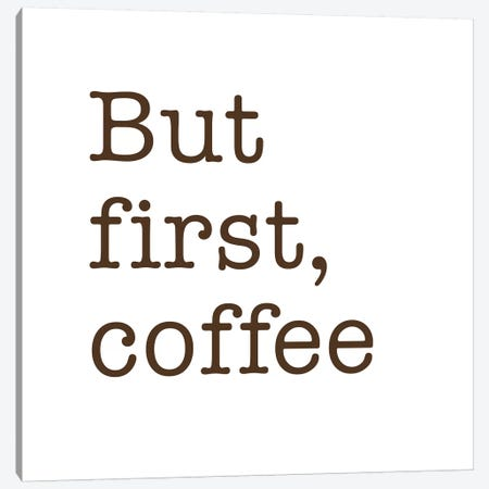 But First, Coffee Canvas Print #NUV106} by Nouveau Prints Canvas Wall Art