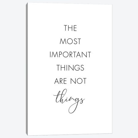 The Most Important Things Are Not Things Canvas Print #NUV112} by Nouveau Prints Canvas Artwork