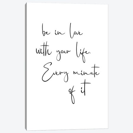 Be In Love With Your Life. Every Minute Of It Canvas Print #NUV152} by Nouveau Prints Canvas Wall Art