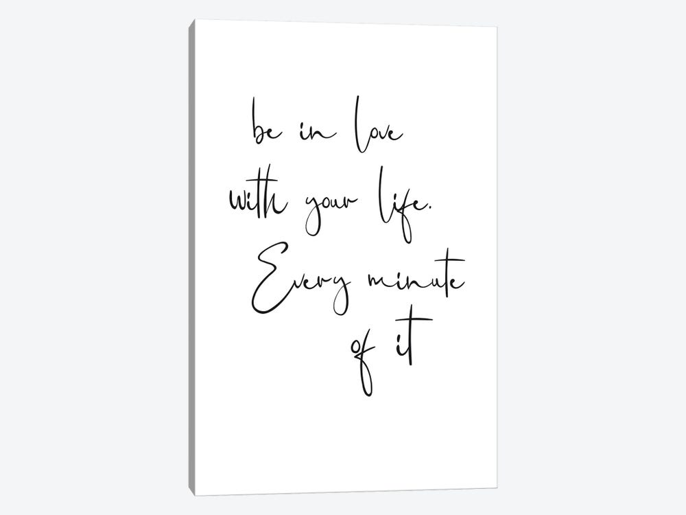 Be In Love With Your Life. Every Minute Of It by Nouveau Prints 1-piece Canvas Artwork