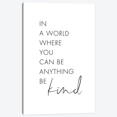 In A World Where You Can Be Anything Be Kind Canvas Print #NUV264} by Nouveau Prints Canvas Print