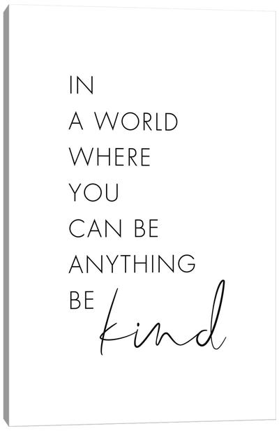 In A World Where You Can Be Anything Be Kind Canvas Art Print
