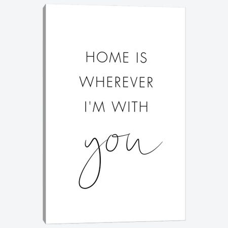 Home Is Wherever I'm With You Canvas Print #NUV288} by Nouveau Prints Canvas Art