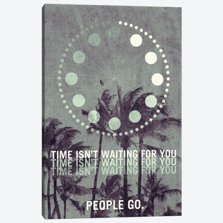 Time Isn't Waiting For You. People Go. Travel Poster Canvas Print #OET189} by 08 Left Canvas Print