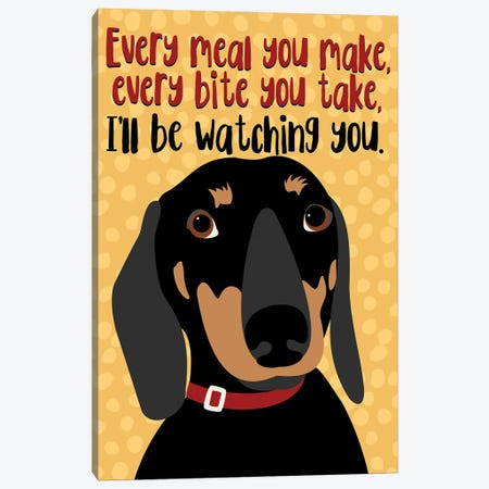 Dachshund Every Meal You Make Canvas Print #OLI10} by Ginger Oliphant Canvas Artwork