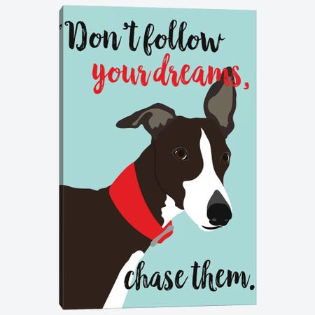 Don't Follow Your Dreams, Chase Them Canvas Print #OLI5} by Ginger Oliphant Canvas Print