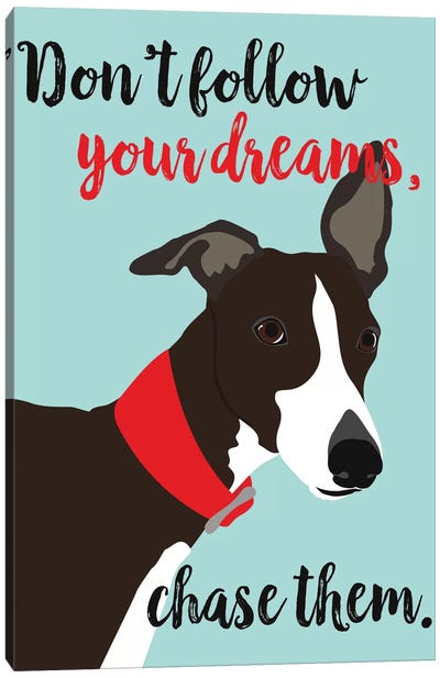 Don't Follow Your Dreams, Chase Them Canvas Art Print