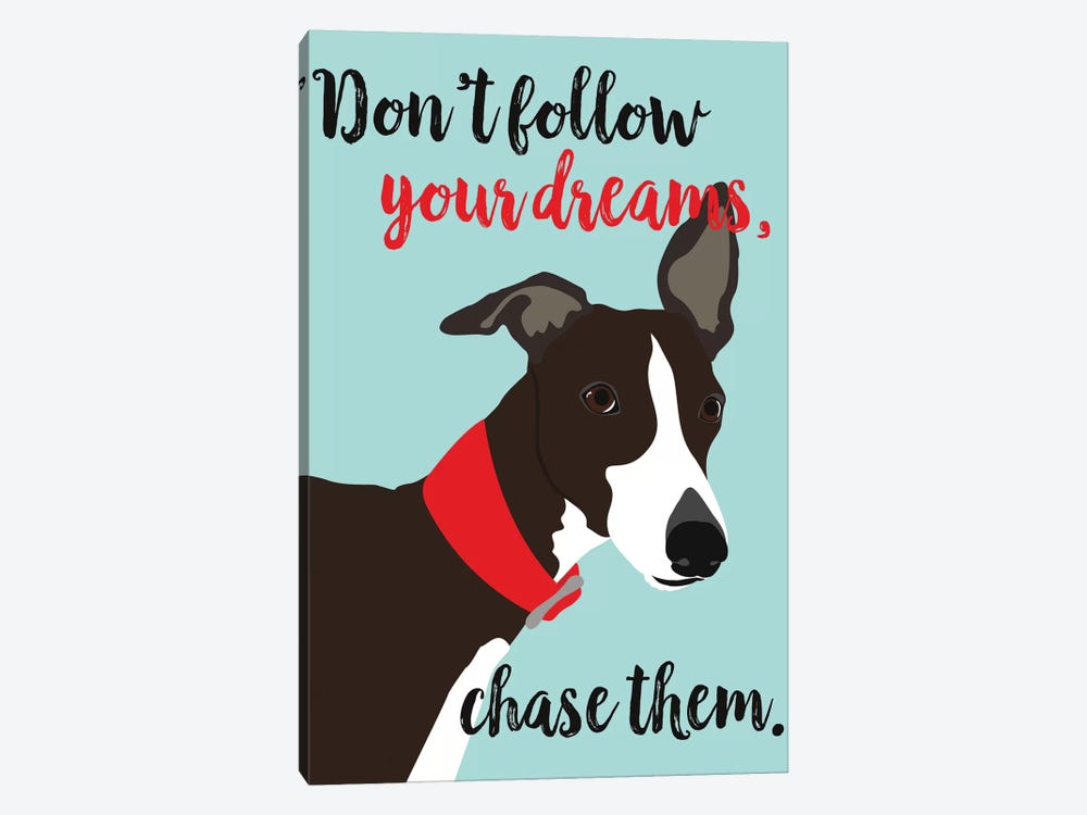 Don't Follow Your Dreams, Chase Them by Ginger Oliphant 1-piece Canvas Art