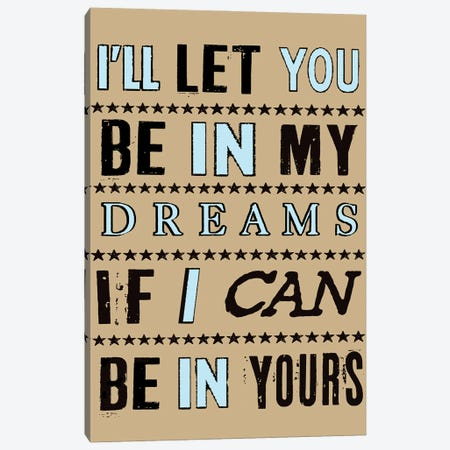 I'll Let You Be In My Dreams If I Can Be In Yours Canvas Print #OLV20} by Oliver Lake Canvas Art