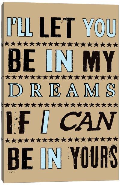 I'll Let You Be In My Dreams If I Can Be In Yours Canvas Art Print