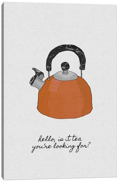 Hello Is It Tea You're Looking For? Canvas Art Print
