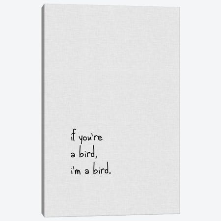 If You're A Bird Canvas Print #ORA112} by Orara Studio Art Print