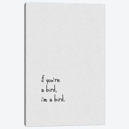 If You're A Bird Canvas Print #ORA112} by Orara Studio Art Print