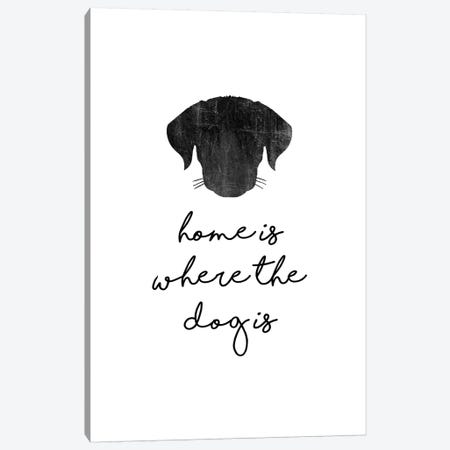 Home Is Where The Dog Is Canvas Print #ORA262} by Orara Studio Art Print