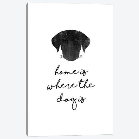 Home Is Where The Dog Is Canvas Print #ORA262} by Orara Studio Art Print