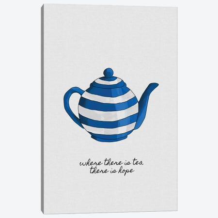 Where There Is Tea There Is Hope Canvas Print #ORA336} by Orara Studio Canvas Artwork