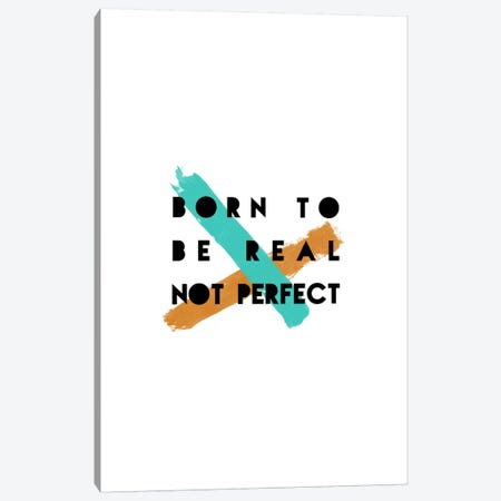 Born To Be Real Canvas Print #ORA35} by Orara Studio Art Print