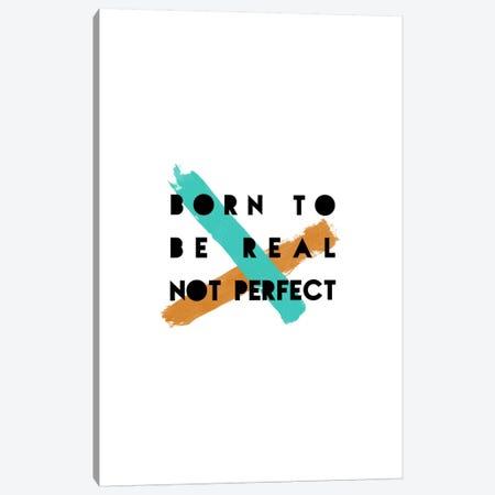 Born To Be Real Canvas Print #ORA35} by Orara Studio Art Print