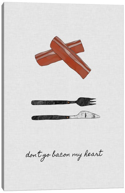 Don't Go Bacon My Heart Canvas Art Print