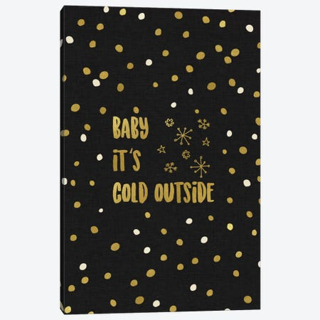 Baby It's Cold Gold Canvas Print #ORA7} by Orara Studio Canvas Print