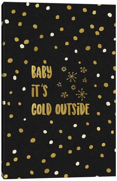Baby It's Cold Gold Canvas Art Print