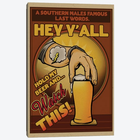 Hey Y'All, Hold My Beer And Watch This! Canvas Print #ORT42} by Old Red Truck Canvas Wall Art