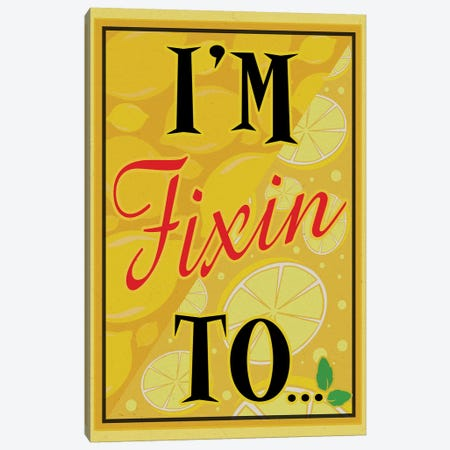 I'm Fixin To... Canvas Print #ORT46} by Old Red Truck Art Print