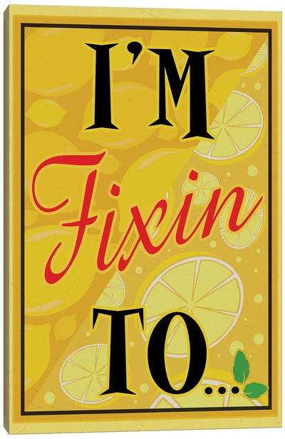 I'm Fixin To... Canvas Art Print