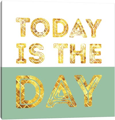 Today Is The Day Canvas Art Print