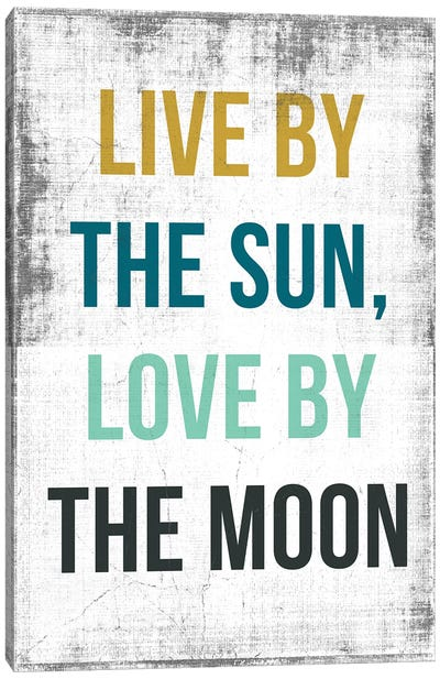 Live By The Sun, Love By The Moon Canvas Art Print