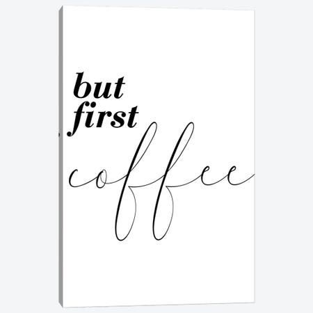 But First Coffee Canvas Print #PXY111} by Pixy Paper Canvas Wall Art