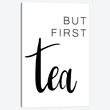 But First Tea Bold Canvas Print #PXY113} by Pixy Paper Canvas Artwork